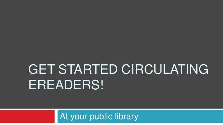 GET STARTED CIRCULATINGEREADERS!    At your public library