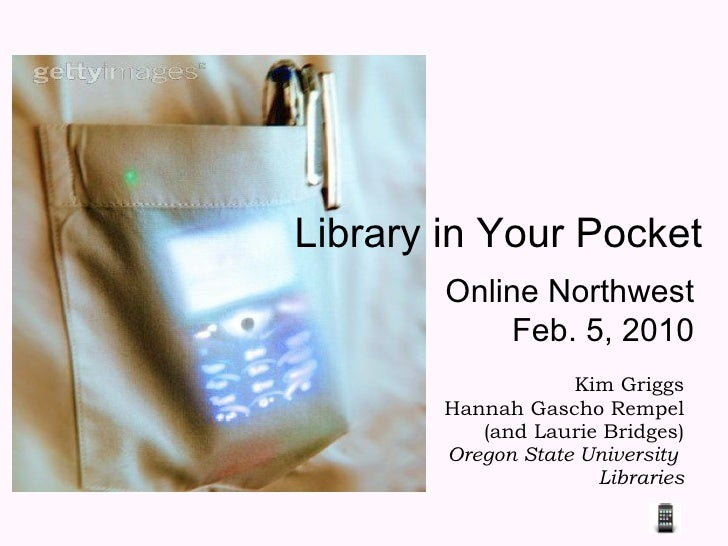 Library in Your Pocket Kim Griggs Hannah Gascho Rempel (and Laurie Bridges) Oregon State University  Libraries Online Nort...