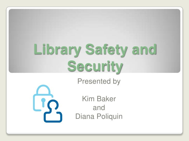 Library Safety and Security<br />Presented by <br />Kim Baker <br />and<br />Diana Poliquin<br />