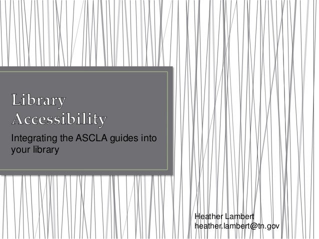 Integrating the ASCLA guides into your library Heather Lambert heather.lambert@tn.gov