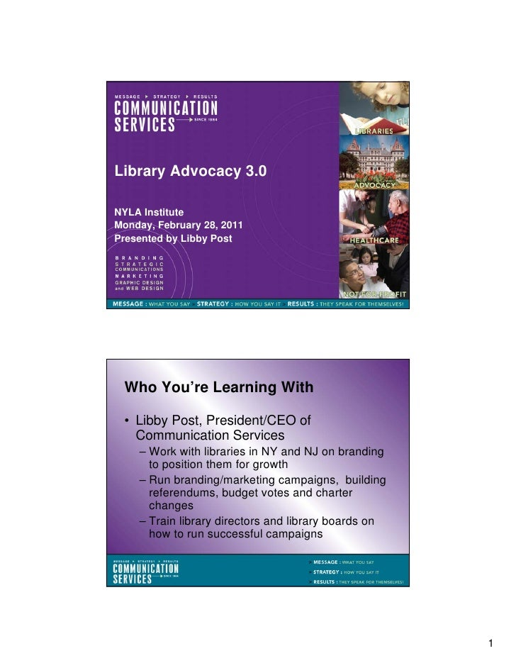 Library Advocacy 3.0NYLA InstituteMonday, February 28, 2011Presented by Libby Post Who You're Learning With • Libby Post, ...