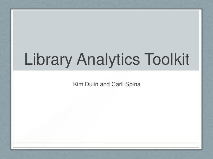 Library Analytics Toolkit<br />Kim Dulin and Carli Spina<br />