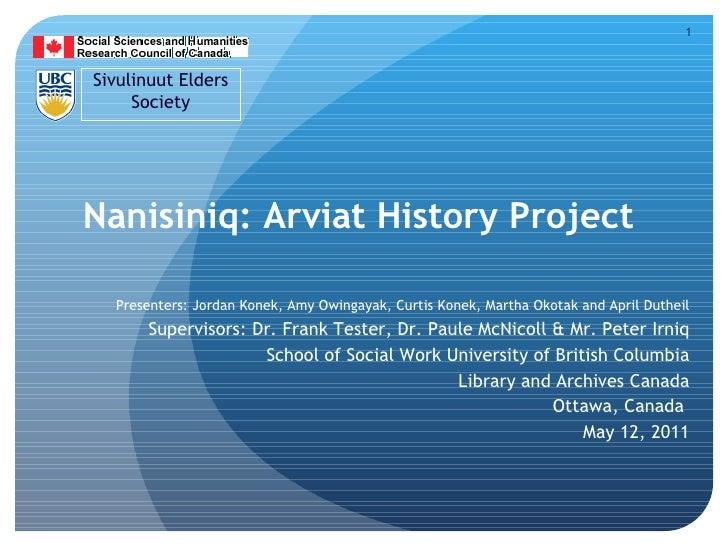 1Sivulinuut Elders     Society                Nanisiniq: Arviat History Project  Presenters: Jordan Konek, Amy Owingayak,...