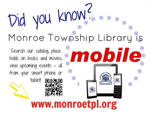 Monroe Township Library's mobile catalog works on the following devices: • iPhone and iPads • Blackberry Smartphones • And...