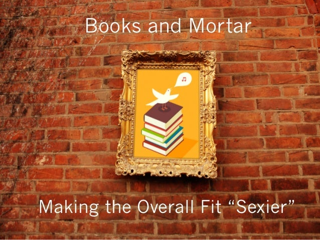 """Books and Mortar Making the Overall Fit """"Sexier"""""""