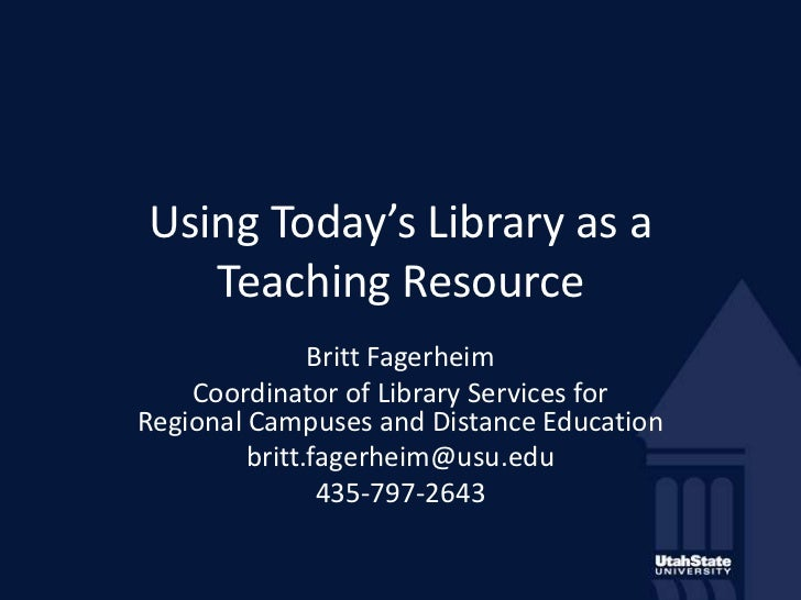 Using Today's Library as a Teaching Resource<br />Britt Fagerheim<br />Coordinator of Library Services for Regional Campus...