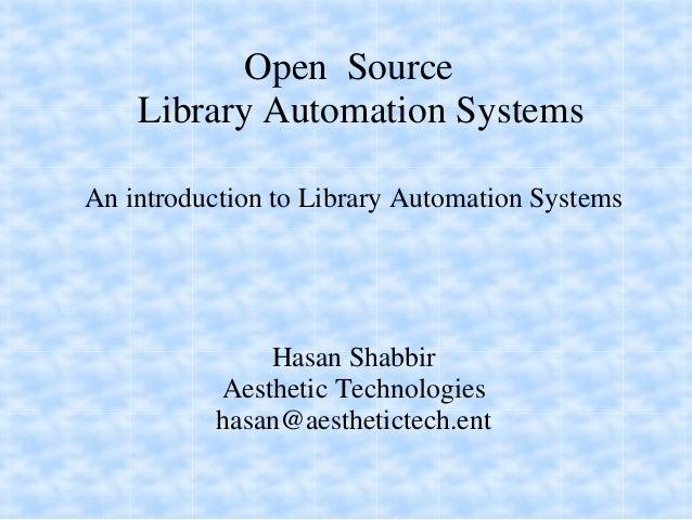 OpenSource    LibraryAutomationSystemsAnintroductiontoLibraryAutomationSystems               HasanShabbir      ...