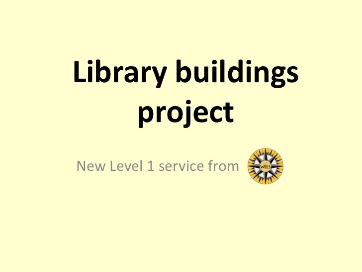 Library buildings project<br />     New Level 1 service from <br />
