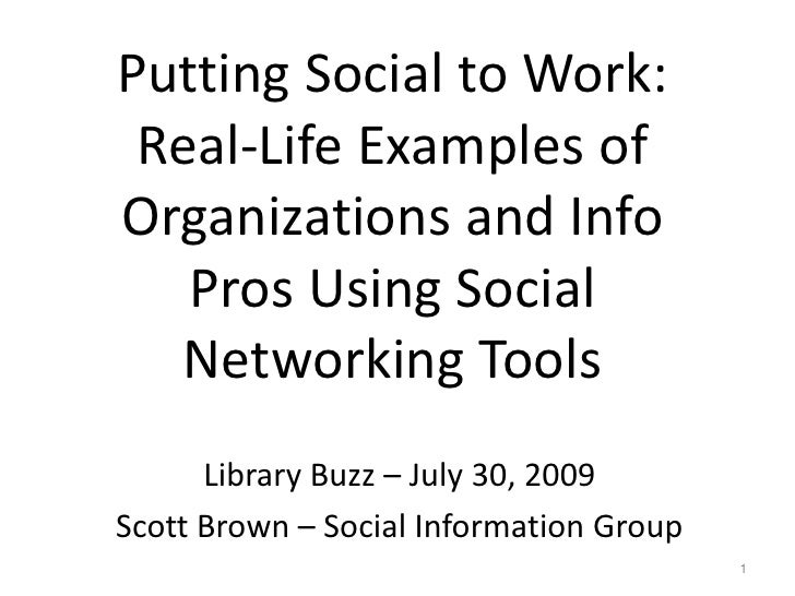 Putting Social to Work:  Real-Life Examples of Organizations and Info    Pros Using Social   Networking Tools       Librar...