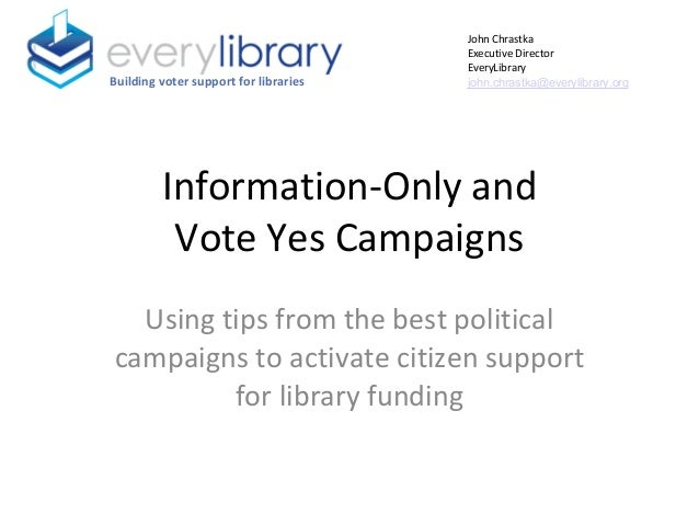 Information-Only and Vote Yes Campaigns Using tips from the best political campaigns to activate citizen support for libra...