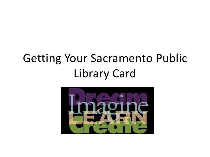 Getting Your Sacramento Public Library Card<br />