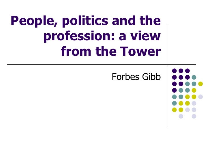 People, politics and the profession: a view from the Tower<br />Forbes Gibb<br />