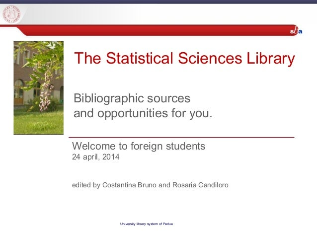 University library system of Padua Welcome to foreign students 24 april, 2014 edited by Costantina Bruno and Rosaria Candi...