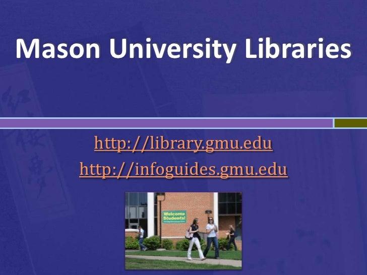 Mason University Libraries<br />http://library.gmu.edu<br />http://infoguides.gmu.edu<br />
