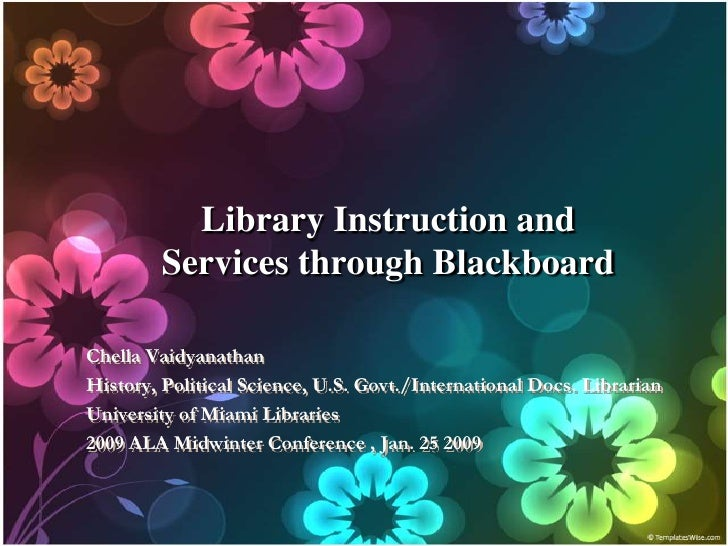 Library Instruction and         Services through Blackboard  Chella Vaidyanathan History, Political Science, U.S. Govt./In...