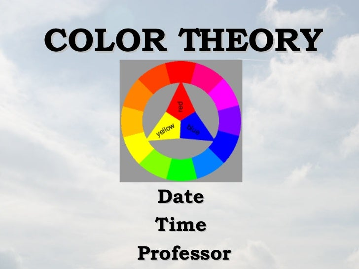 COLOR THEORY Date  Time  Professor