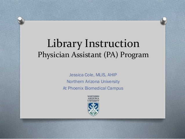 Jessica Cole, MLIS, AHIP Northern Arizona University At Phoenix Biomedical Campus Library Instruction Physician Assistant ...