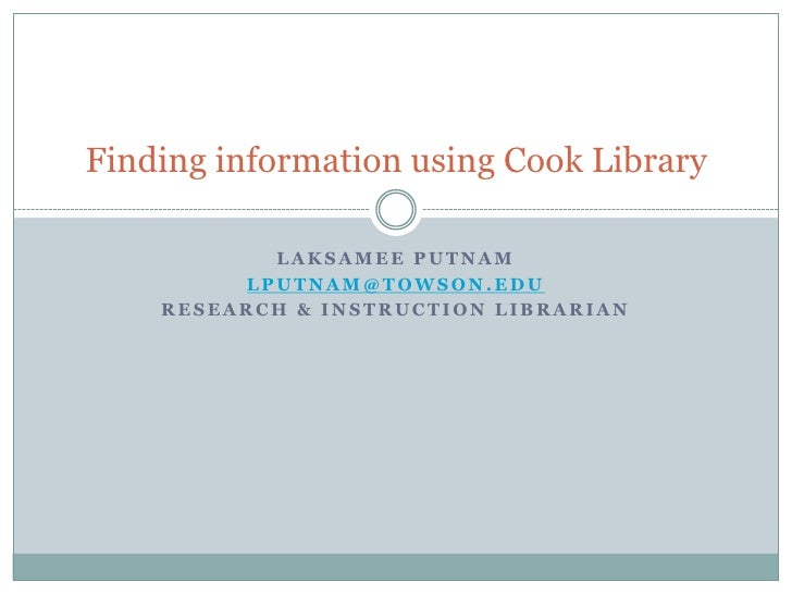Laksamee Putnam<br />lputnam@towson.edu<br />Research & Instruction Librarian<br />Finding information using Cook Library<...