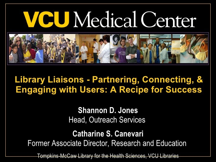 Library Liaisons - Partnering, Connecting, & Engaging with Users: A Recipe for Success Shannon D. Jones Head, Outreach Ser...