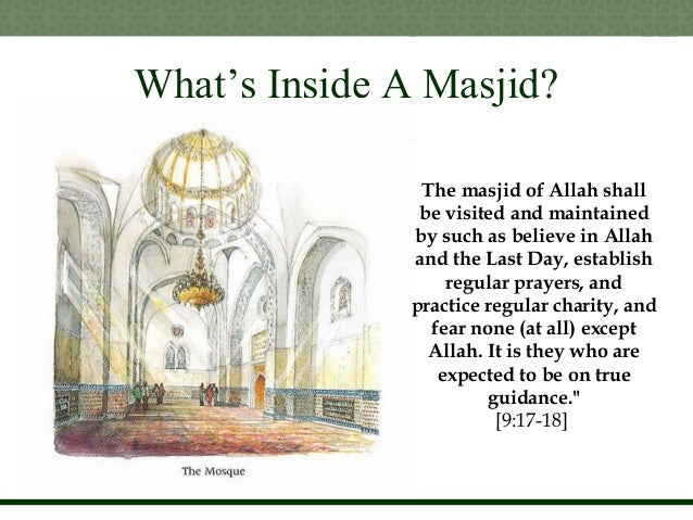 What's Inside A Masjid? The masjid of Allah shall be visited and maintained by such as believe in Allah and the Last Day, ...