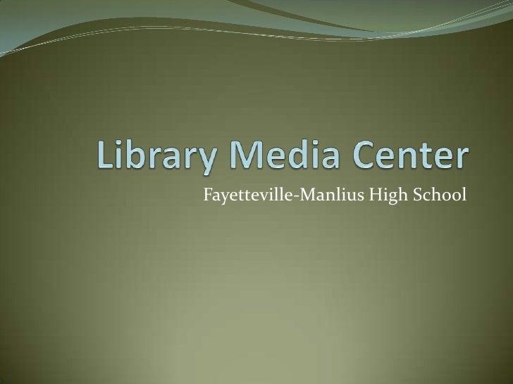 Library Media Center<br />Fayetteville-ManliusHigh School<br />