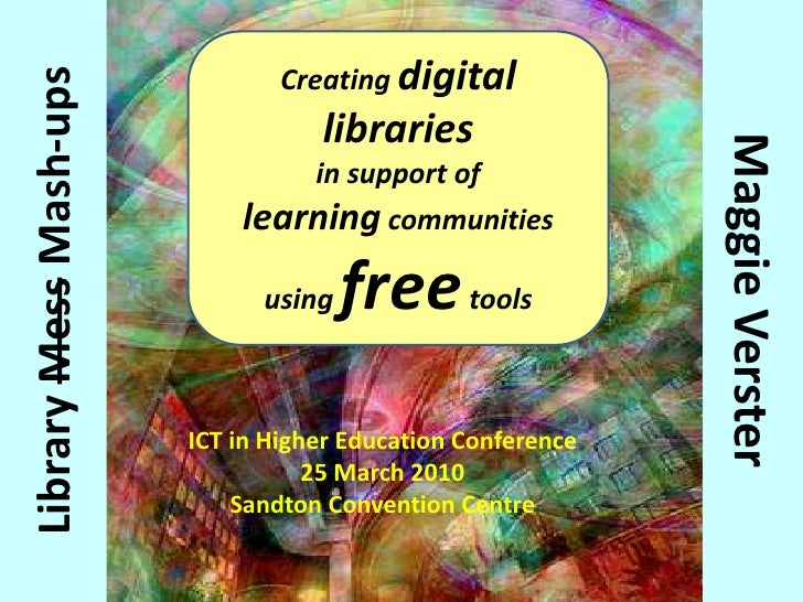 Creating digital libraries in support oflearning communities using free tools<br />Library Mess Mash-ups<br />Maggie Verst...