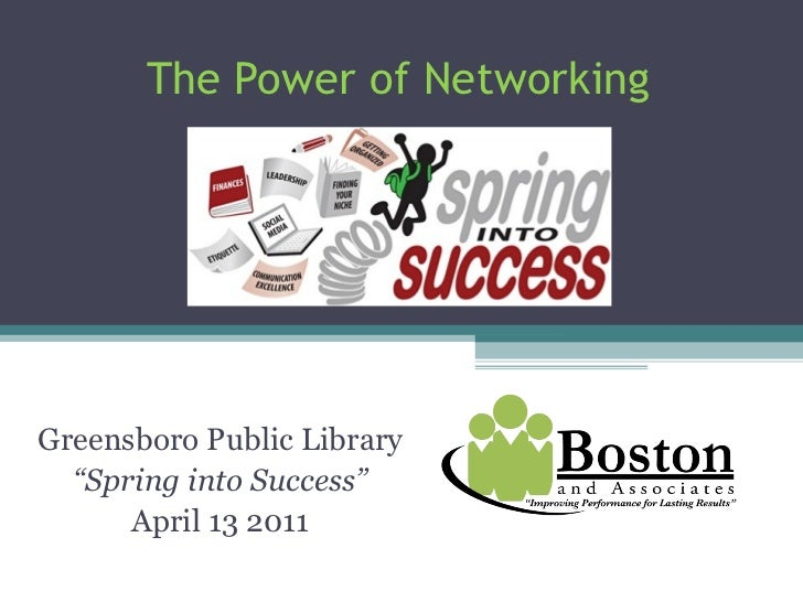 """The Power of Networking Greensboro Public Library """" Spring into Success"""" April 13 2011"""