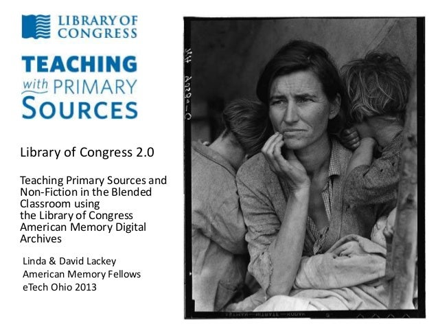 Library of Congress 2.0Teaching Primary Sources andNon-Fiction in the BlendedClassroom usingthe Library of CongressAmerica...