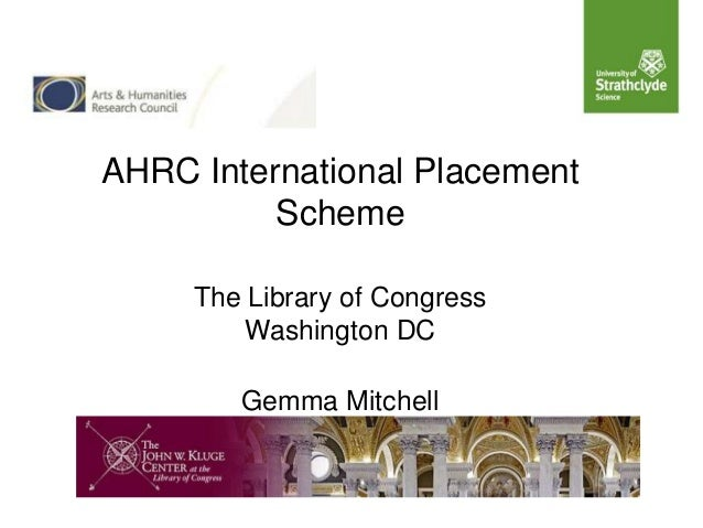 AHRC International Placement          Scheme     The Library of Congress         Washington DC        Gemma Mitchell