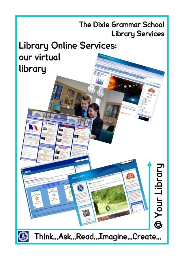 Think...Ask...Read...Imagine...Create...@YourLibraryLibrary Online Services:our virtuallibraryThe Dixie Grammar SchoolLibr...
