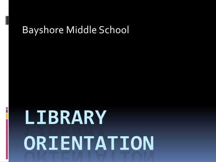 Library orientation bayshore