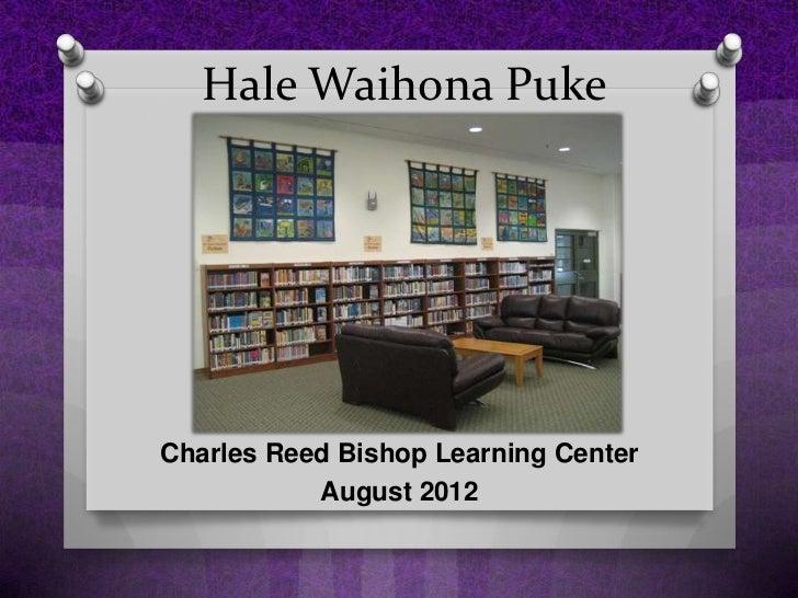Hale Waihona PukeCharles Reed Bishop Learning Center           August 2012