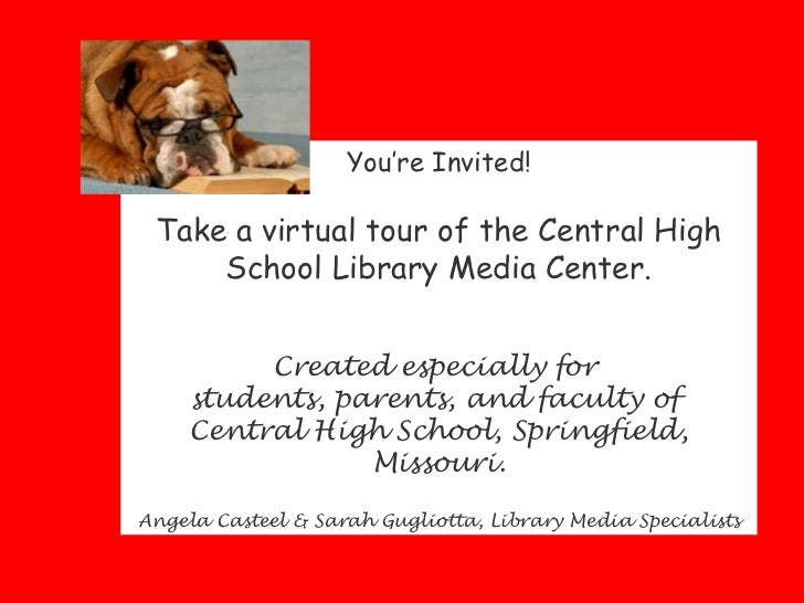 You're Invited! Take a virtual tour of the Central High     School Library Media Center.          Created especially for  ...