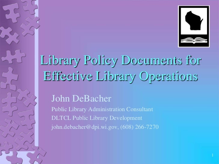 Library Policy Documents forEffective Library Operations  John DeBacher  Public Library Administration Consultant  DLTCL P...