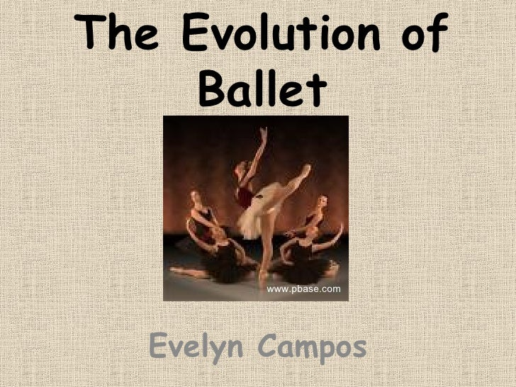 The Evolution of Ballet Evelyn Campos www.pbase.com