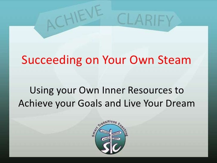 Succeeding on Your Own SteamUsing your Own Inner Resources to Achieve your Goals and Live Your Dream<br />