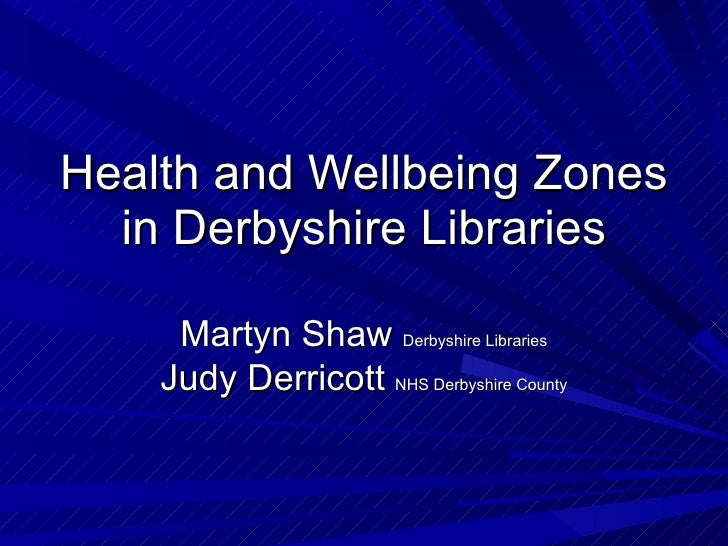 Health and Wellbeing Zones in Derbyshire Libraries Martyn Shaw  Derbyshire Libraries Judy Derricott  NHS Derbyshire County