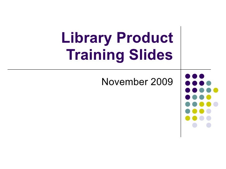 Library Product Training Slides November 2009