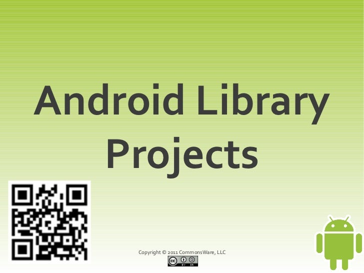 Android Library   Projects     Copyright © 2011 CommonsWare, LLC