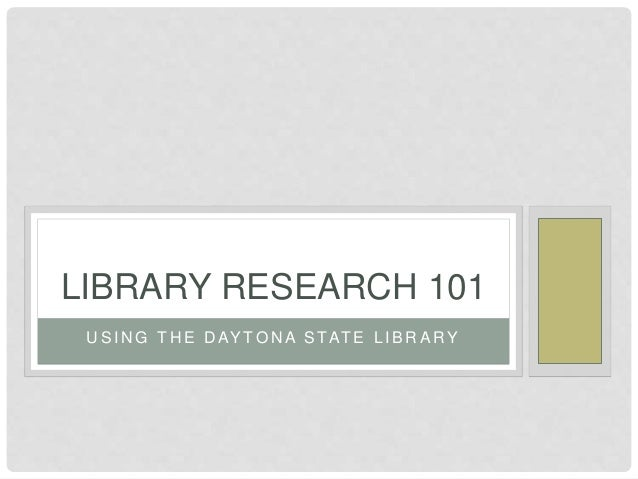 U S I N G T H E D AY T O N A S TAT E L I B R A RY LIBRARY RESEARCH 101