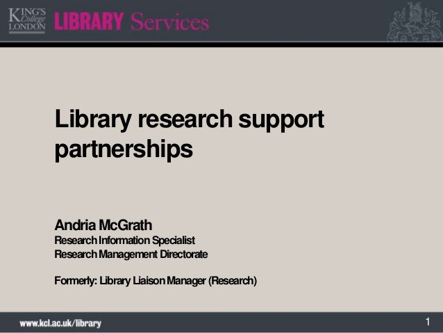 1Library research supportpartnershipsAndria McGrathResearchInformationSpecialistResearchManagementDirectorateFormerly:Libr...