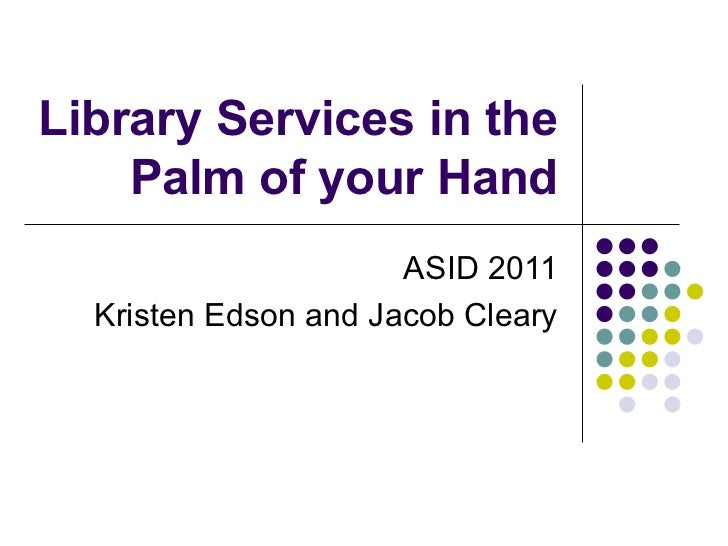 Library Services in the Palm of your Hand ASID 2011 Kristen Edson and Jacob Cleary