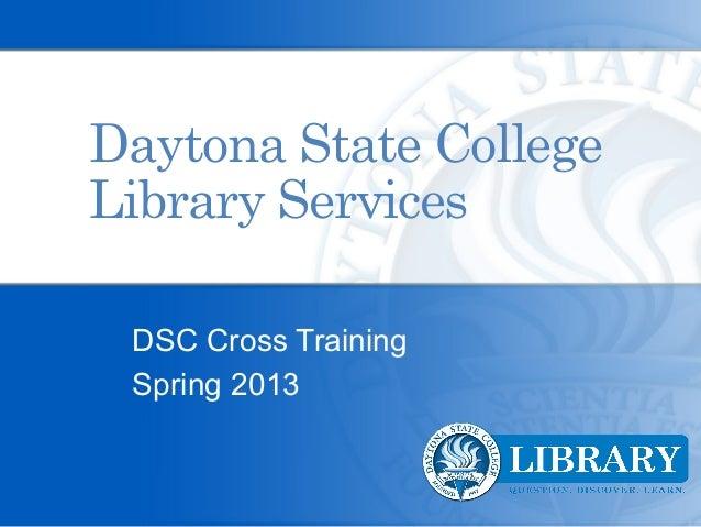 Daytona State CollegeLibrary Services DSC Cross Training Spring 2013