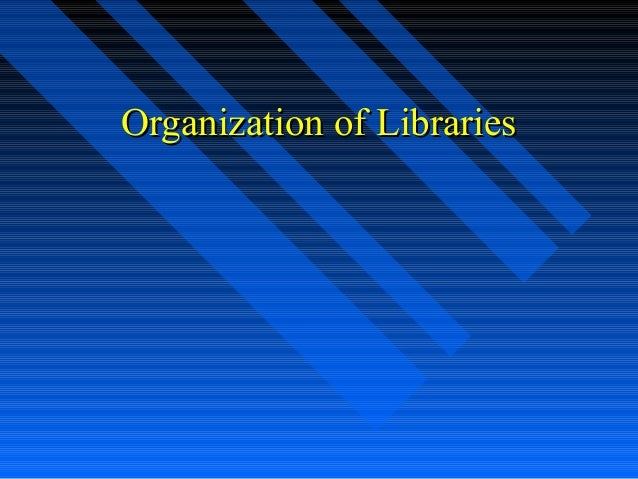 Orgnization of Libraries