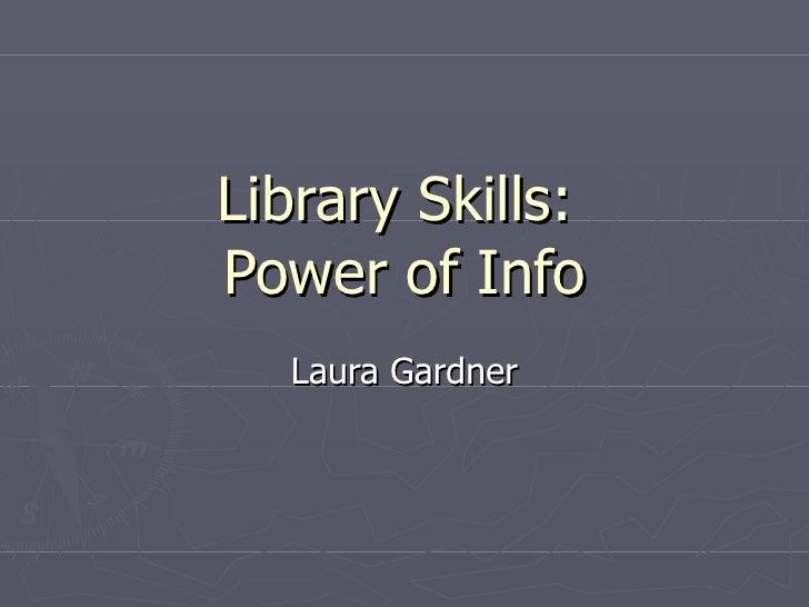 Library Skills:  Power of Info Laura Gardner