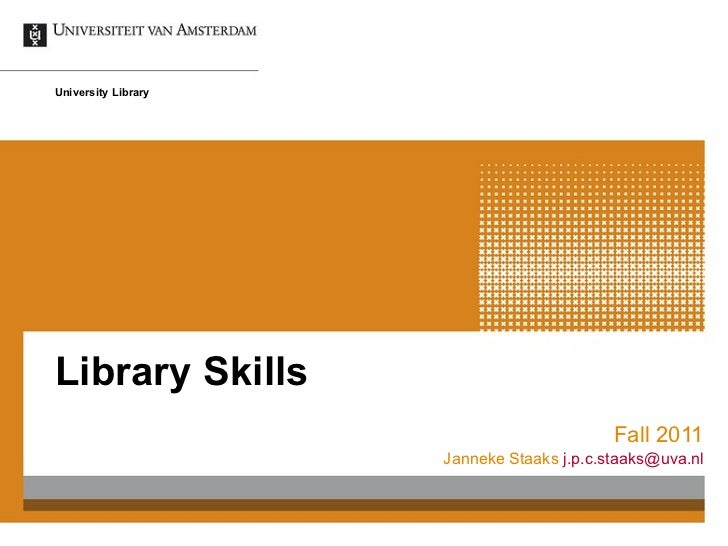 Library Skills Fall 2011 Janneke Staaks   [email_address] University Library