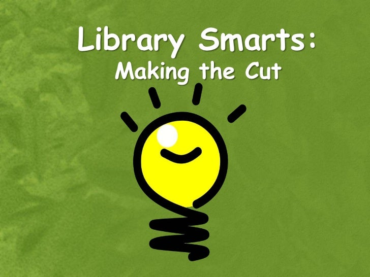 Library Smarts:  Making the Cut