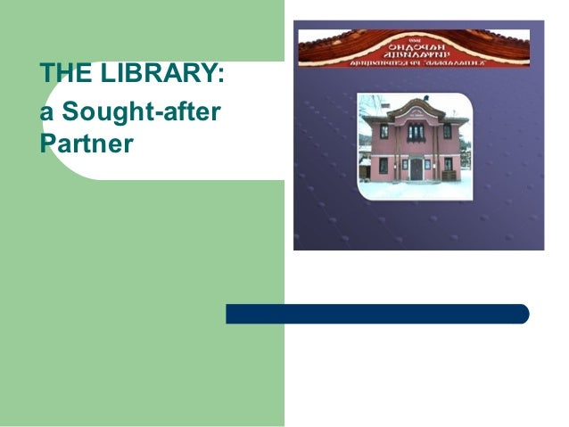 THE LIBRARY:a Sought-afterPartner