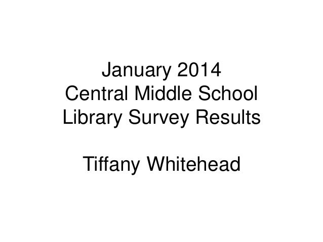 January 2014 Central Middle School Library Survey Results  Tiffany Whitehead