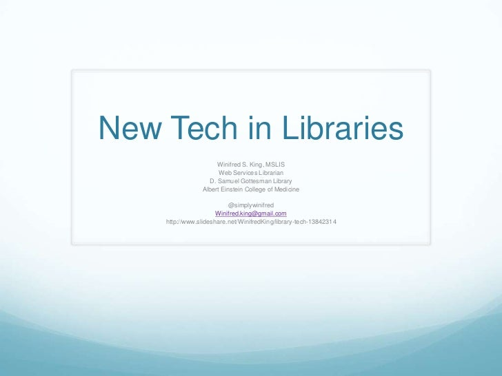 New Tech in Libraries                     Winifred S. King, MSLIS                      Web Services Librarian             ...